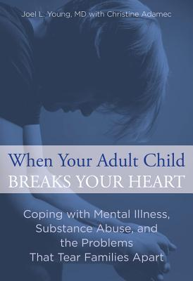 When Your Adult Child Breaks Your Heart By Adamec, Christine/ Young, Joel L.