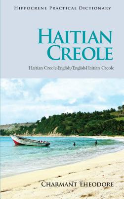 Haitian Creole-English/English-Haitian Creole Practical Dictionary By Theodore, Charmant